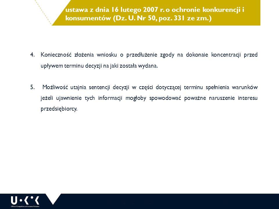 ustawa z dnia 16 lutego 2007 r. o ochronie konkurencji i konsumentów (Dz. U. Nr 50, poz. 331 ze zm.) 4.Konieczność złożenia wniosku o przedłużenie zgo