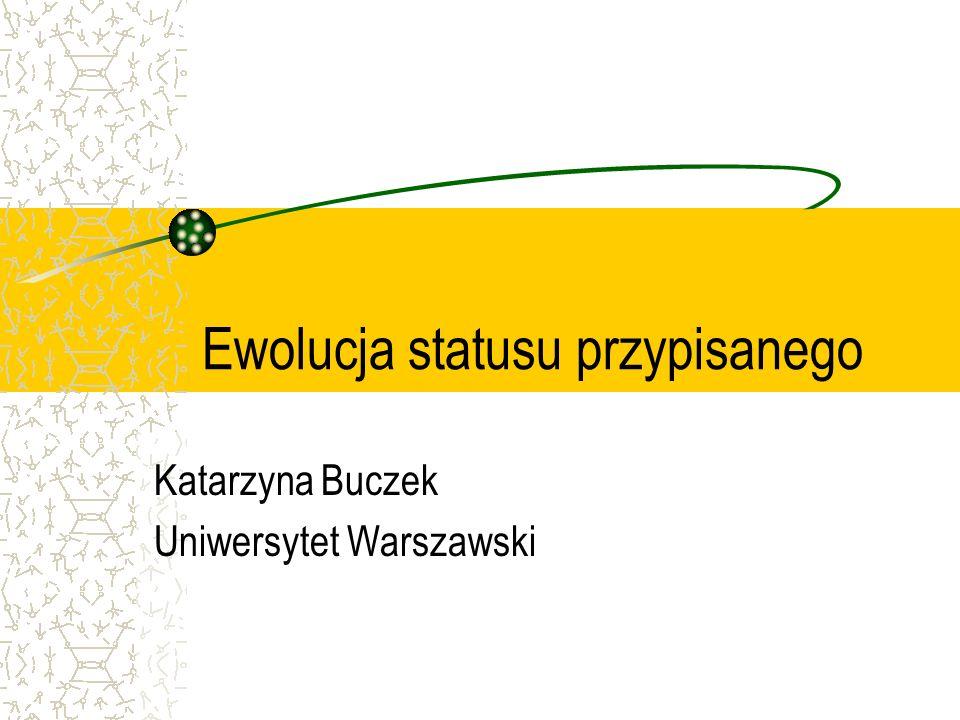 Ewolucja statusu przypisanego Katarzyna Buczek Uniwersytet Warszawski