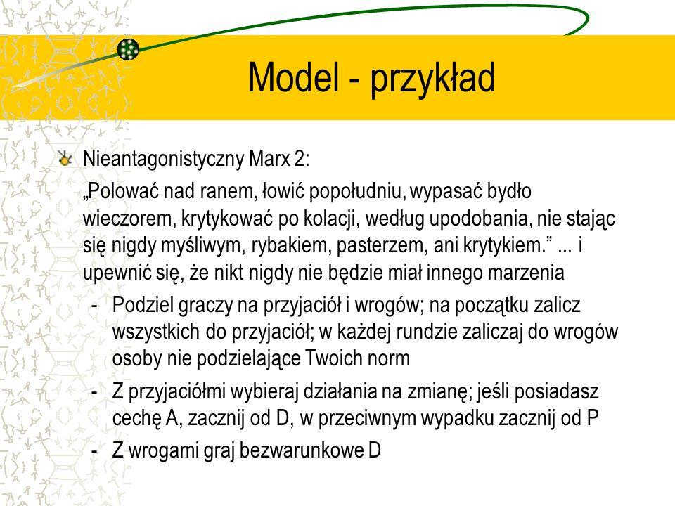 Model - przykład Nieantagonistyczny Marx 2: Polować nad ranem, łowić popołudniu, wypasać bydło wieczorem, krytykować po kolacji, według upodobania, nie stając się nigdy myśliwym, rybakiem, pasterzem, ani krytykiem....