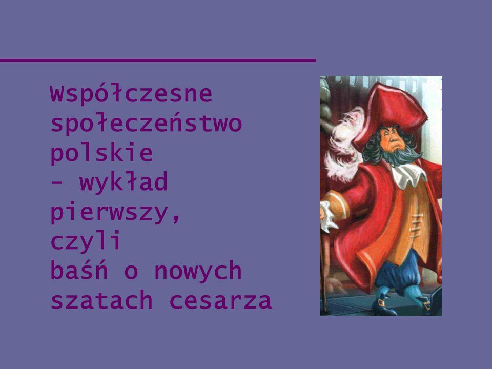 Współczesne społeczeństwo polskie - wykład pierwszy, czyli baśń o nowych szatach cesarza