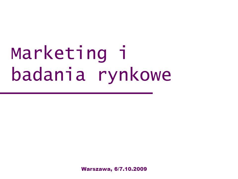 Marketing i badania rynkowe Warszawa, 11-12.04.2007 Warszawa, 6/7.10.2009