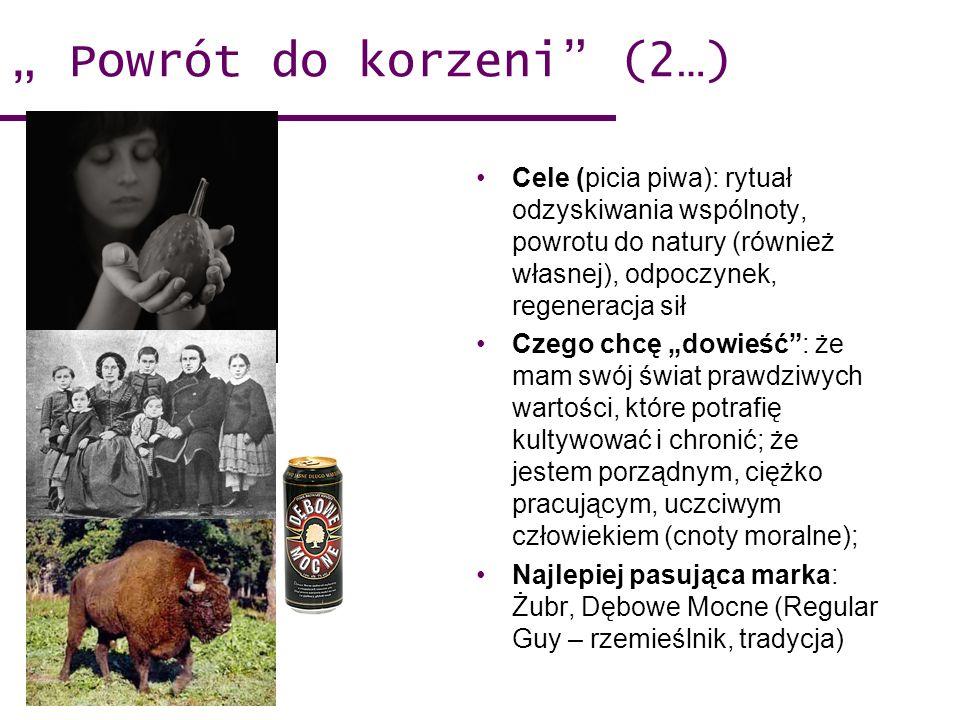 Powrót do korzeni (2…) Cele (picia piwa): rytuał odzyskiwania wspólnoty, powrotu do natury (również własnej), odpoczynek, regeneracja sił Czego chcę d