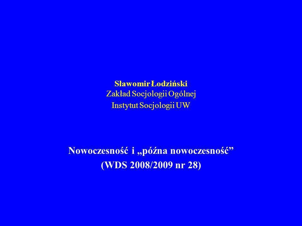 Sławomir Łodziński Zakład Socjologii Ogólnej Instytut Socjologii UW Nowoczesność i późna nowoczesność (WDS 2008/2009 nr 28)