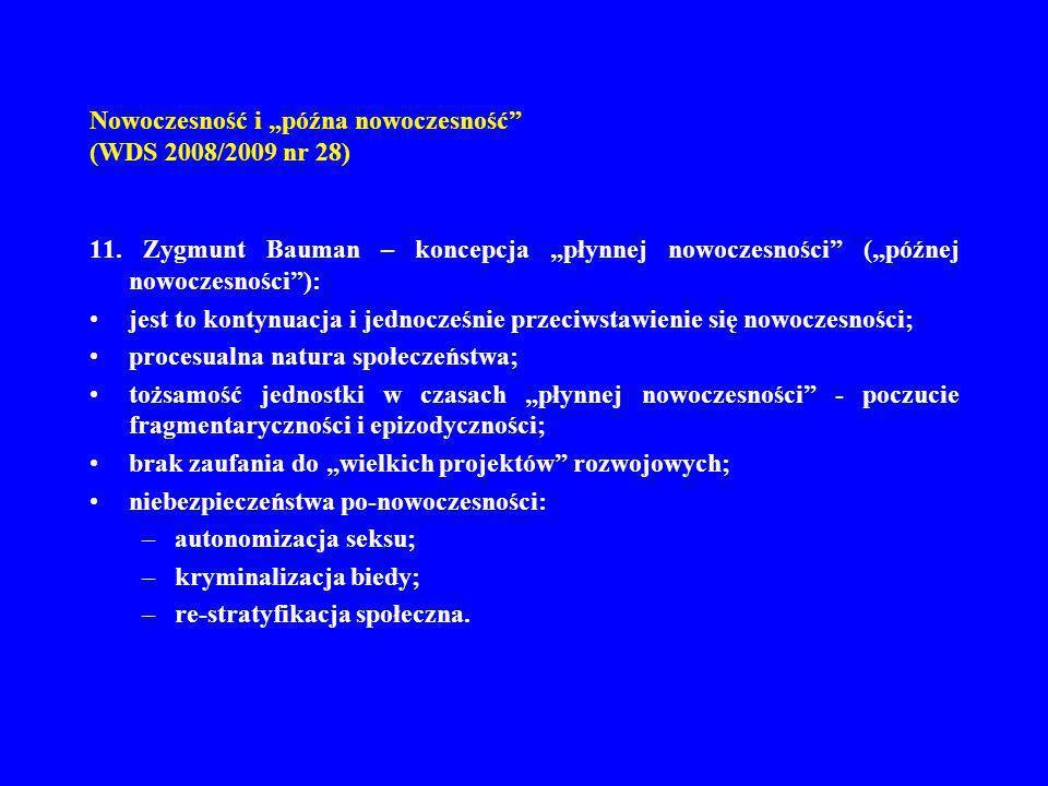Nowoczesność i późna nowoczesność (WDS 2008/2009 nr 28) 11. Zygmunt Bauman – koncepcja płynnej nowoczesności (późnej nowoczesności): jest to kontynuac