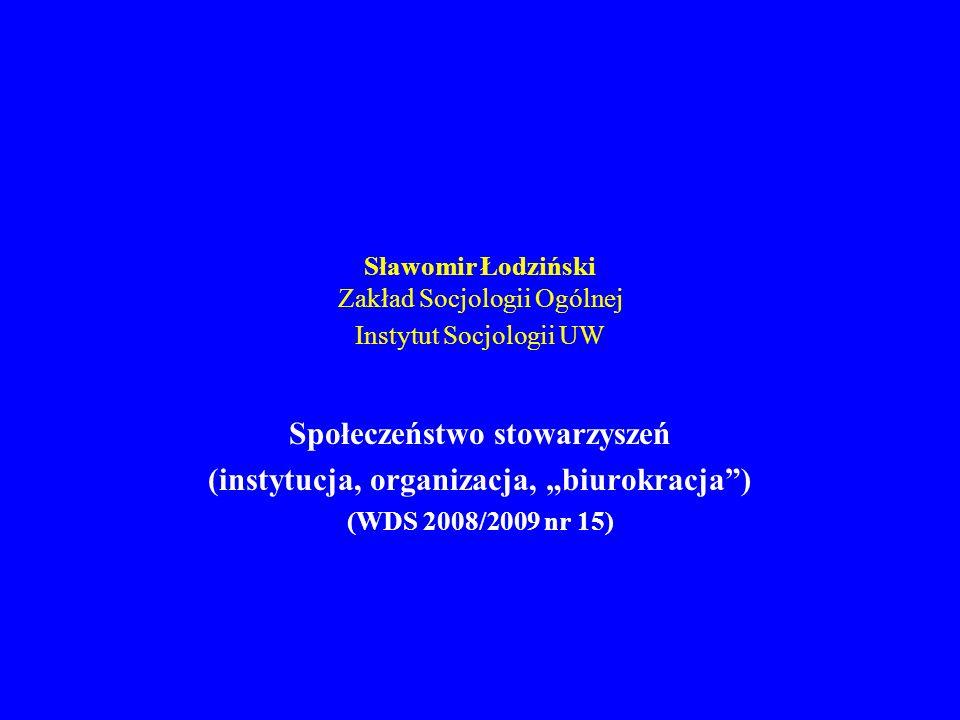 Sławomir Łodziński Zakład Socjologii Ogólnej Instytut Socjologii UW Społeczeństwo stowarzyszeń (instytucja, organizacja, biurokracja) (WDS 2008/2009 n