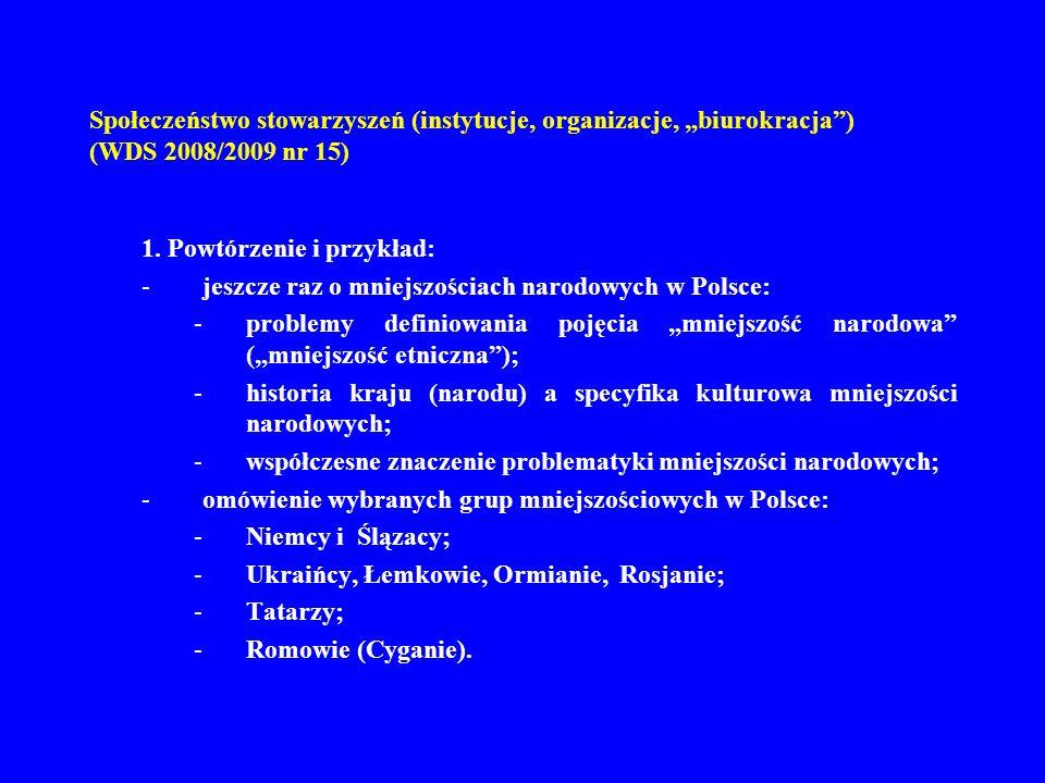 Społeczeństwo stowarzyszeń (instytucje, organizacje, biurokracja) (WDS 2008/2009 nr 15) 1. Powtórzenie i przykład: -jeszcze raz o mniejszościach narod