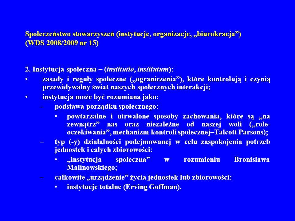 Społeczeństwo stowarzyszeń (instytucje, organizacje, biurokracja) (WDS 2008/2009 nr 15) 2. Instytucja społeczna – (institutio, institutum): zasady i r