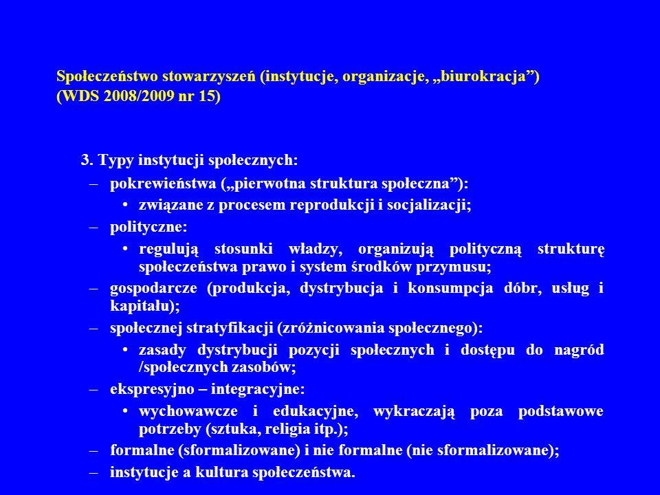 Społeczeństwo stowarzyszeń (instytucje, organizacje, biurokracja) (WDS 2008/2009 nr 15) 3. Typy instytucji społecznych: –pokrewieństwa (pierwotna stru