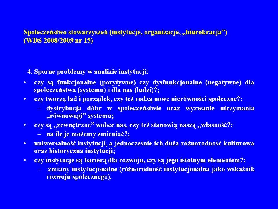 Społeczeństwo stowarzyszeń (instytucje, organizacje, biurokracja) (WDS 2008/2009 nr 15) 4. Sporne problemy w analizie instytucji: czy są funkcjonalne