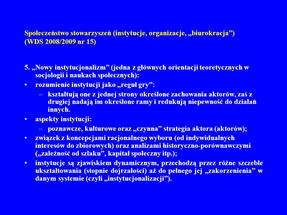Społeczeństwo stowarzyszeń (instytucje, organizacje, biurokracja) (WDS 2008/2009 nr 15) 5. Nowy instytucjonalizm (jedna z głównych orientacji teoretyc