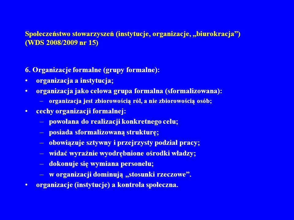 Społeczeństwo stowarzyszeń (instytucje, organizacje, biurokracja) (WDS 2008/2009 nr 15) 6. Organizacje formalne (grupy formalne): organizacja a instyt
