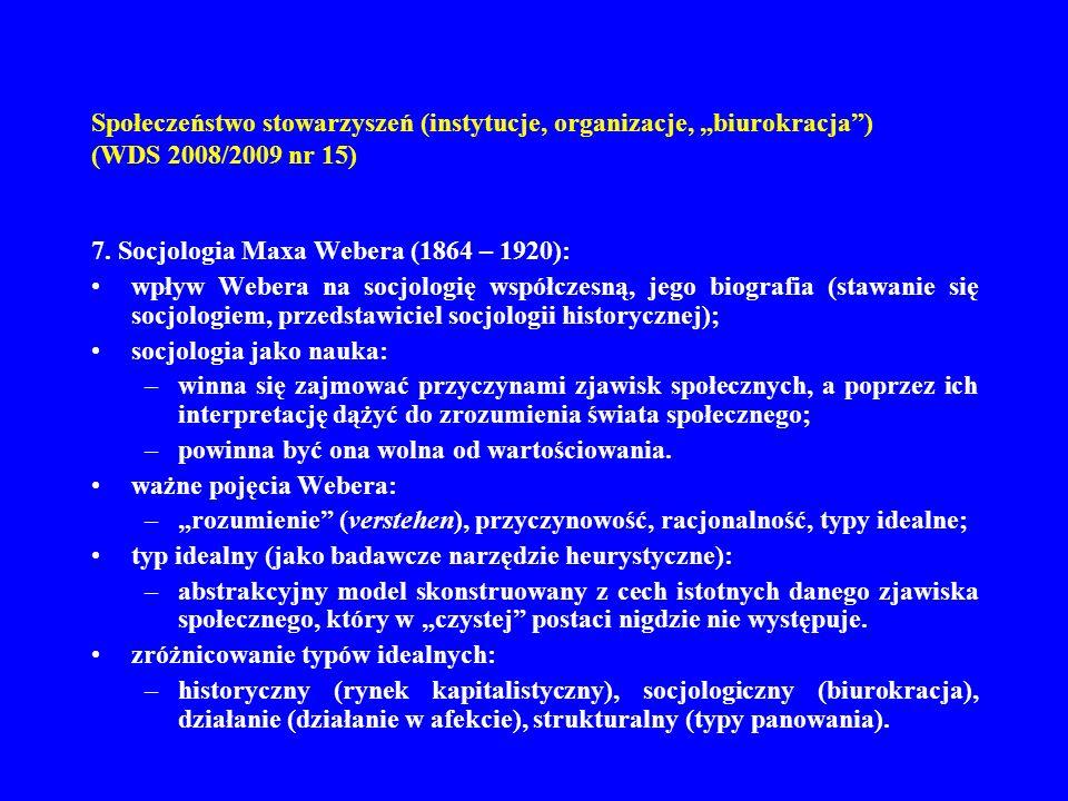 Społeczeństwo stowarzyszeń (instytucje, organizacje, biurokracja) (WDS 2008/2009 nr 15) 7. Socjologia Maxa Webera (1864 – 1920): wpływ Webera na socjo