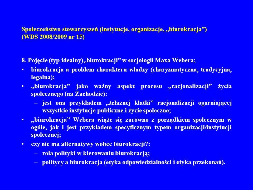 Społeczeństwo stowarzyszeń (instytucje, organizacje, biurokracja) (WDS 2008/2009 nr 15) 8. Pojęcie (typ idealny)biurokracji w socjologii Maxa Webera;