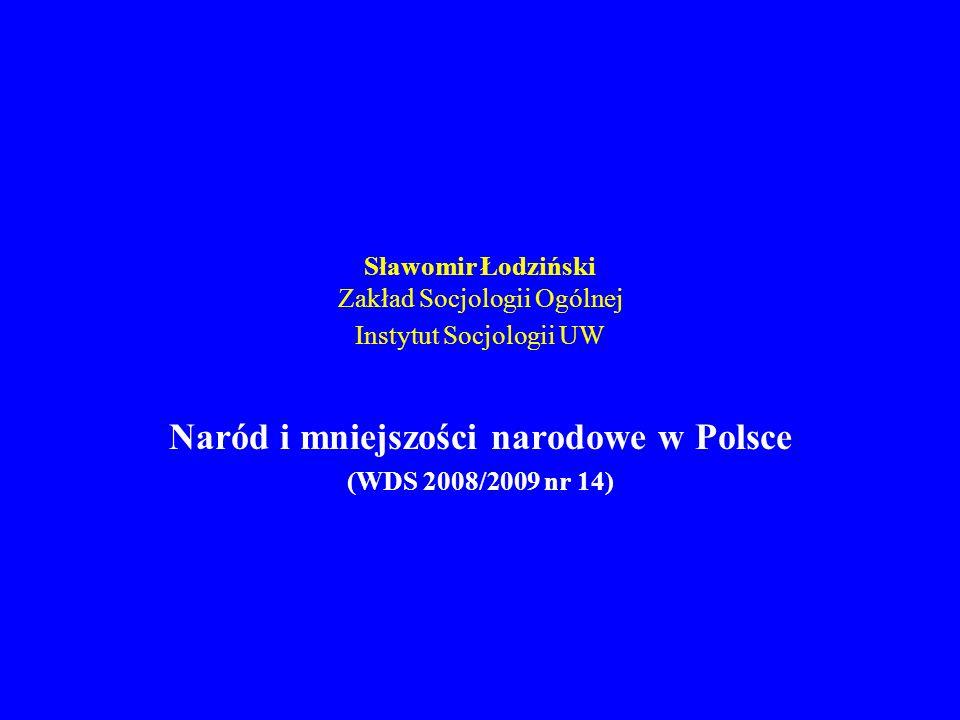 Sławomir Łodziński Zakład Socjologii Ogólnej Instytut Socjologii UW Naród i mniejszości narodowe w Polsce (WDS 2008/2009 nr 14)