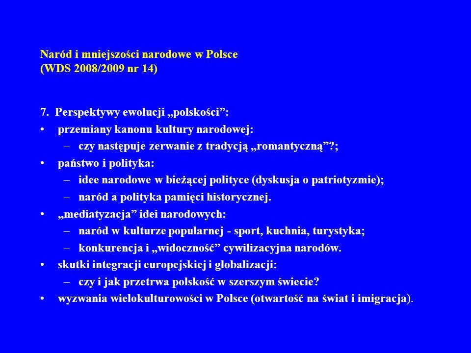 Naród i mniejszości narodowe w Polsce (WDS 2008/2009 nr 14) 7. Perspektywy ewolucji polskości: przemiany kanonu kultury narodowej: –czy następuje zerw