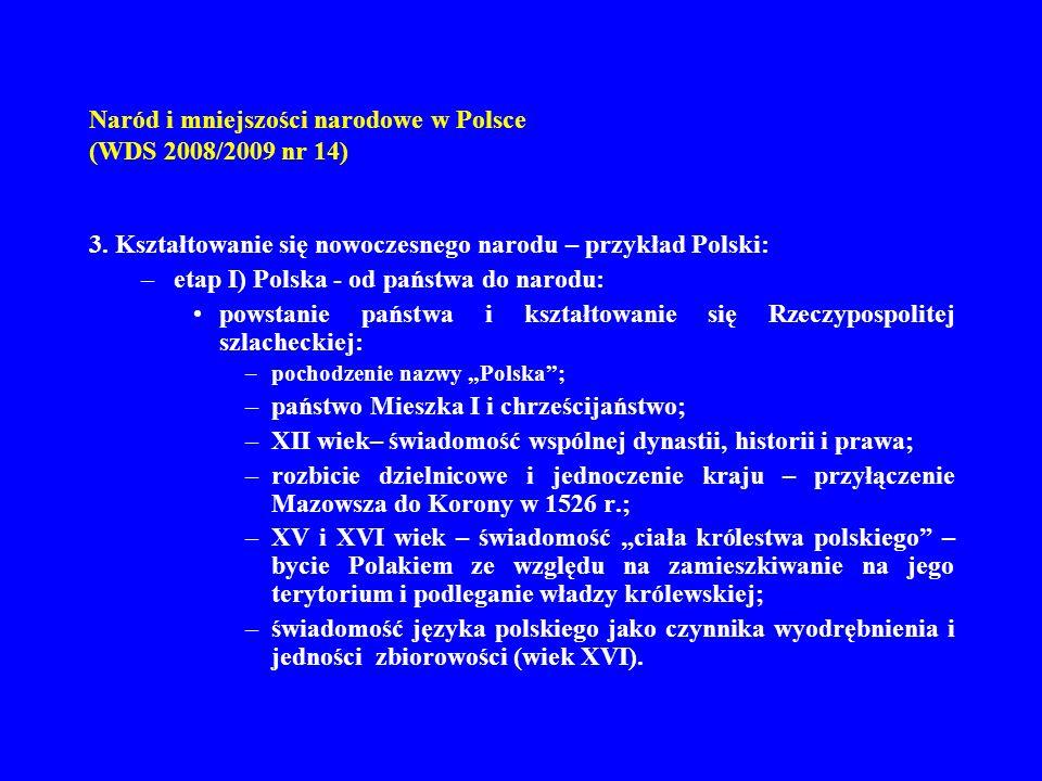 Naród i mniejszości narodowe w Polsce (WDS 2008/2009 nr 14) 3. Kształtowanie się nowoczesnego narodu – przykład Polski: –etap I) Polska - od państwa d