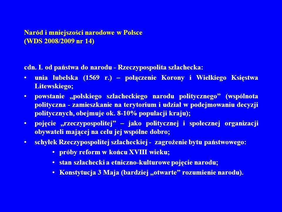 Naród i mniejszości narodowe w Polsce (WDS 2008/2009 nr 14) etap II) Polska od narodu do państwa: okres zaborów – tworzenie narodu kulturowego: –wzrost roli języka polskiego (1807 r.
