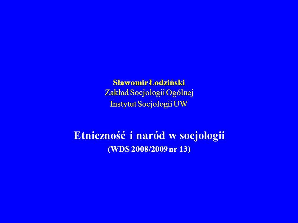 Sławomir Łodziński Zakład Socjologii Ogólnej Instytut Socjologii UW Etniczność i naród w socjologii (WDS 2008/2009 nr 13)