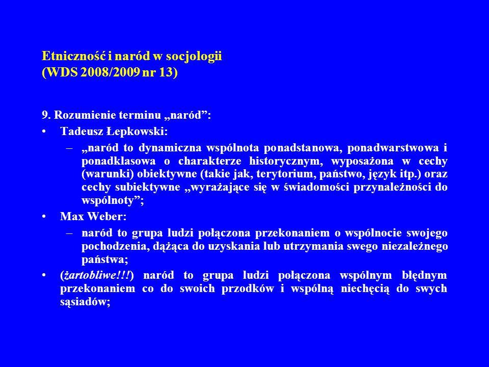 Etniczność i naród w socjologii (WDS 2008/2009 nr 13) 9. Rozumienie terminu naród: Tadeusz Łepkowski: –naród to dynamiczna wspólnota ponadstanowa, pon