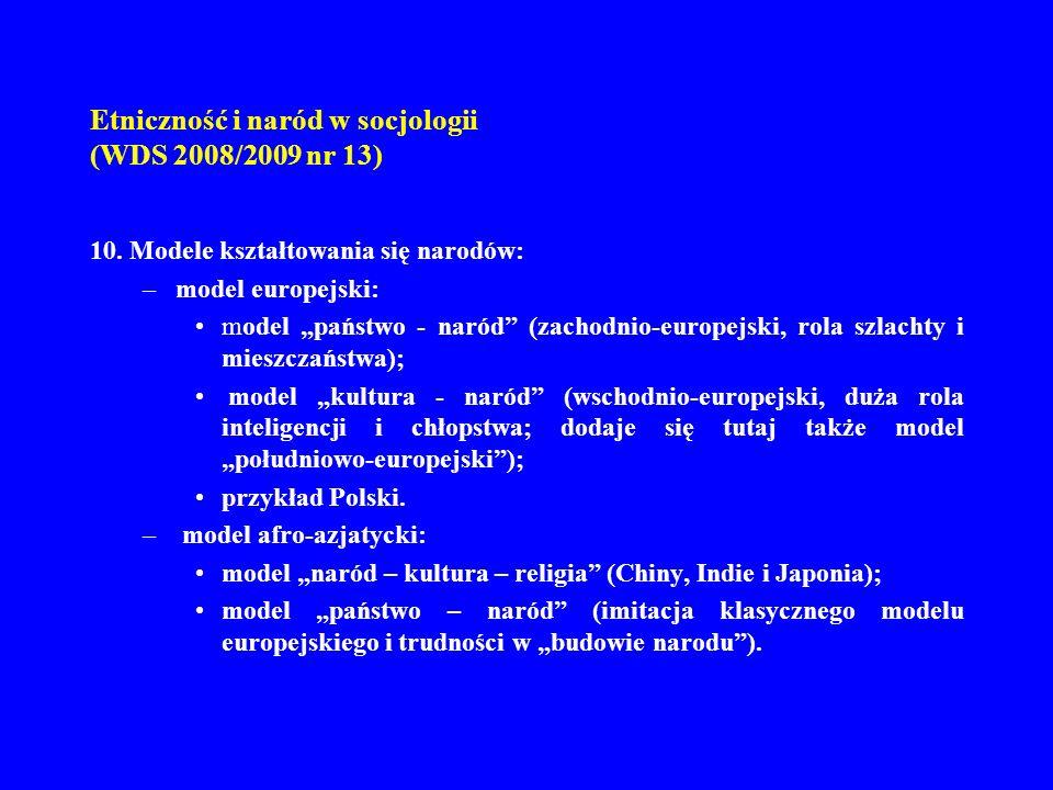Etniczność i naród w socjologii (WDS 2008/2009 nr 13) 10. Modele kształtowania się narodów: –model europejski: model państwo - naród (zachodnio-europe