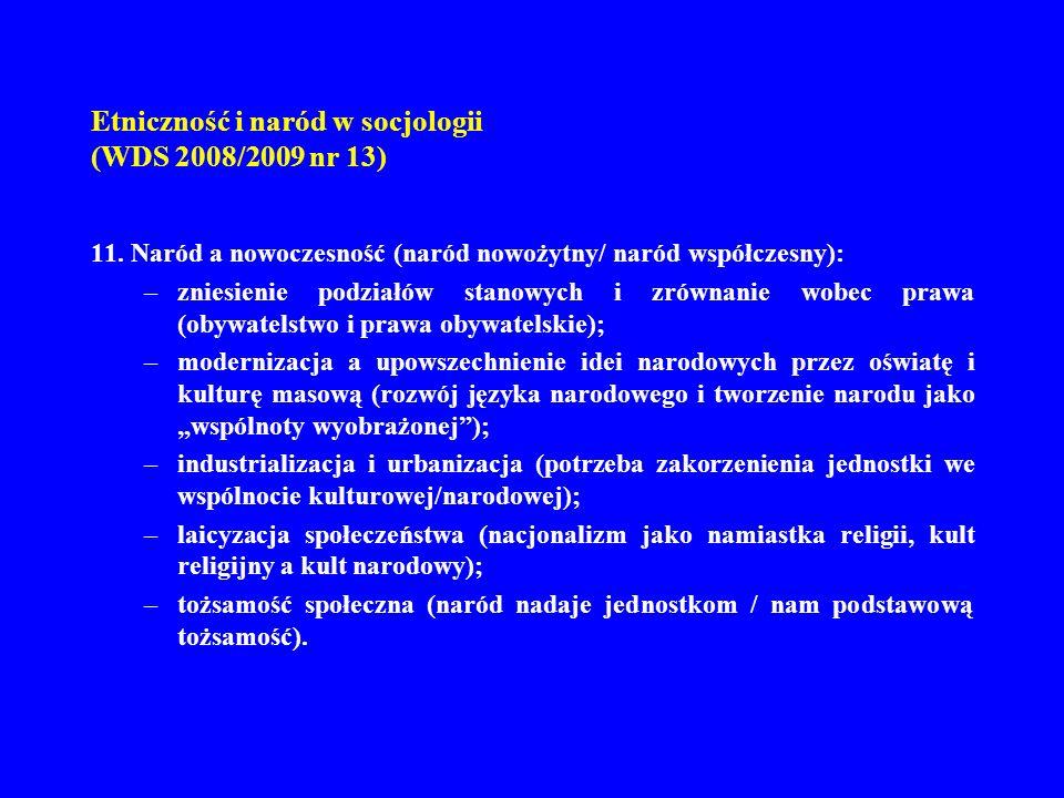Etniczność i naród w socjologii (WDS 2008/2009 nr 13) 11. Naród a nowoczesność (naród nowożytny/ naród współczesny): –zniesienie podziałów stanowych i