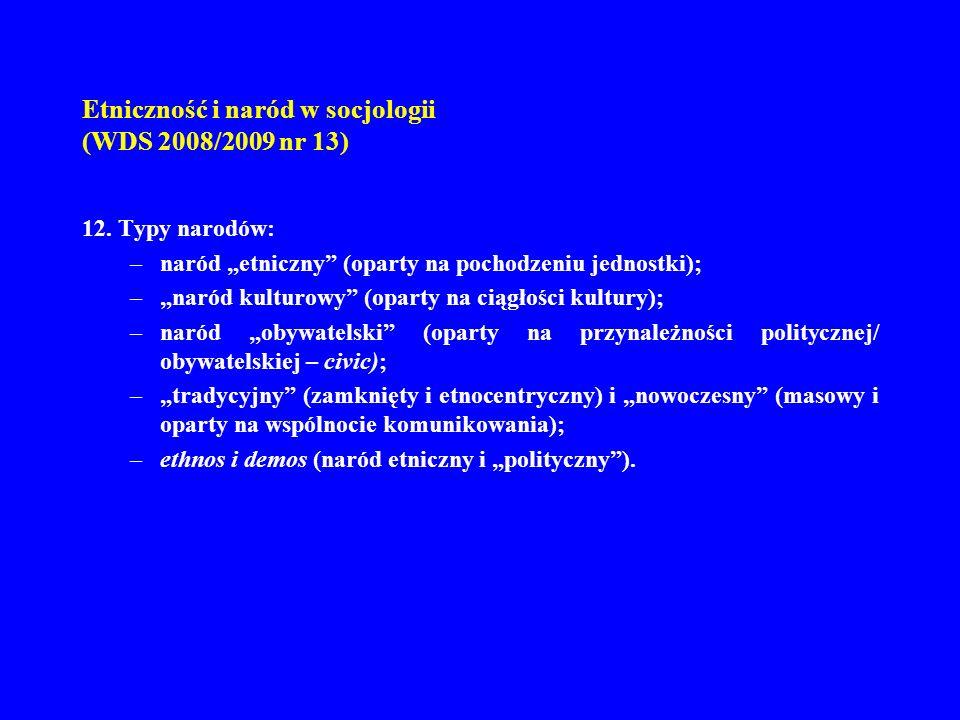 Etniczność i naród w socjologii (WDS 2008/2009 nr 13) 12. Typy narodów: –naród etniczny (oparty na pochodzeniu jednostki); –naród kulturowy (oparty na