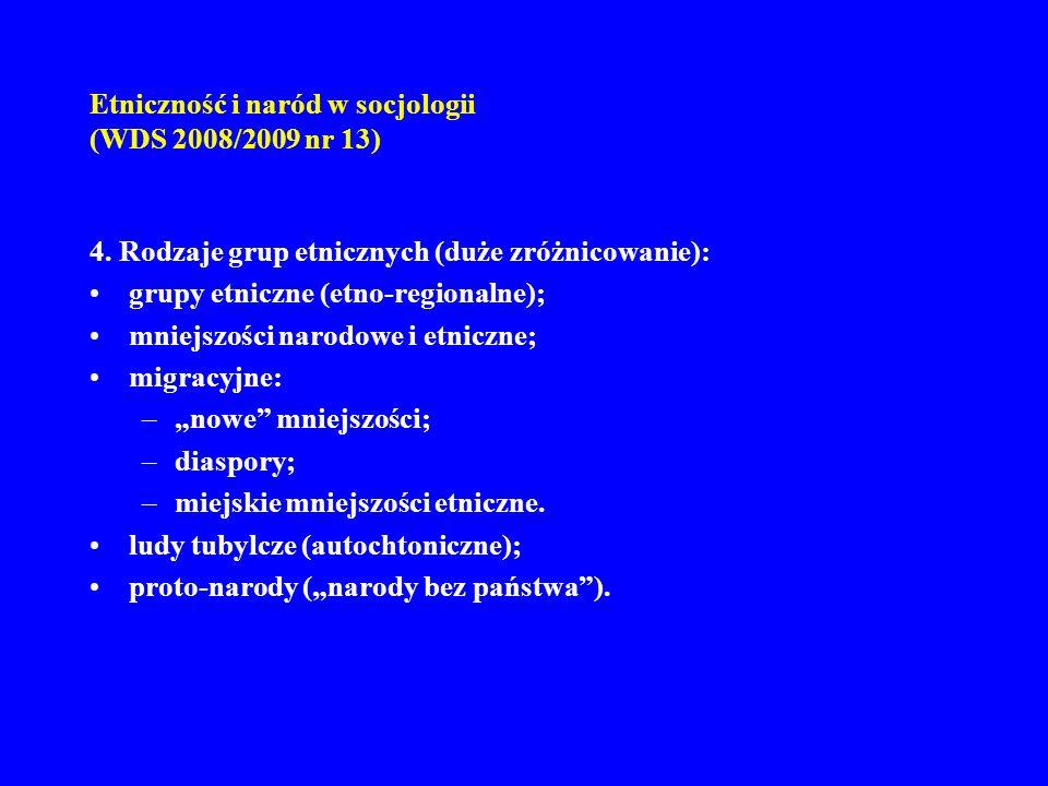 Etniczność i naród w socjologii (WDS 2008/2009 nr 13) 4. Rodzaje grup etnicznych (duże zróżnicowanie): grupy etniczne (etno-regionalne); mniejszości n