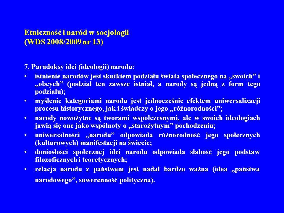 Etniczność i naród w socjologii (WDS 2008/2009 nr 13) 7. Paradoksy idei (ideologii) narodu: istnienie narodów jest skutkiem podziału świata społeczneg