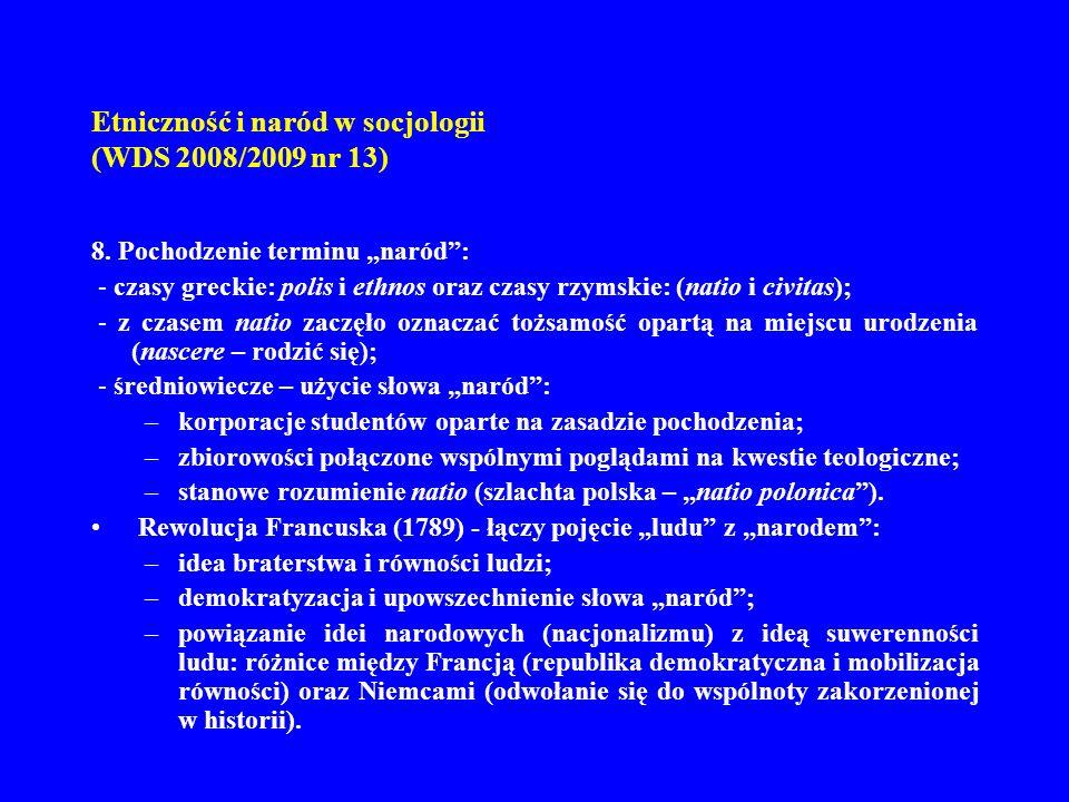 Etniczność i naród w socjologii (WDS 2008/2009 nr 13) 8. Pochodzenie terminu naród: - czasy greckie: polis i ethnos oraz czasy rzymskie: (natio i civi