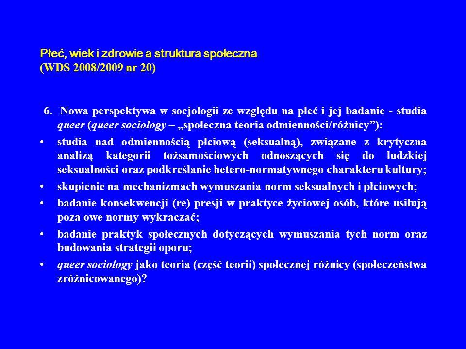 Płeć, wiek i zdrowie a struktura społeczna (WDS 2008/2009 nr 20) 6. Nowa perspektywa w socjologii ze względu na płeć i jej badanie - studia queer (que