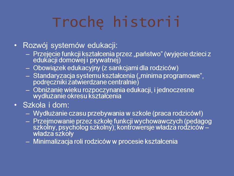 Trochę historii Rozwój systemów edukacji: –Przejęcie funkcji kształcenia przez państwo (wyjęcie dzieci z edukacji domowej i prywatnej) –Obowiązek eduk