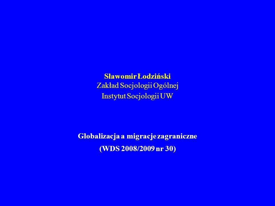 Sławomir Łodziński Zakład Socjologii Ogólnej Instytut Socjologii UW Globalizacja a migracje zagraniczne (WDS 2008/2009 nr 30)