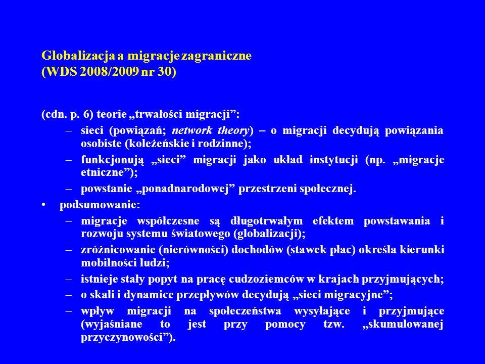 Globalizacja a migracje zagraniczne (WDS 2008/2009 nr 30) (cdn. p. 6) teorie trwałości migracji: –sieci (powiązań; network theory) – o migracji decydu