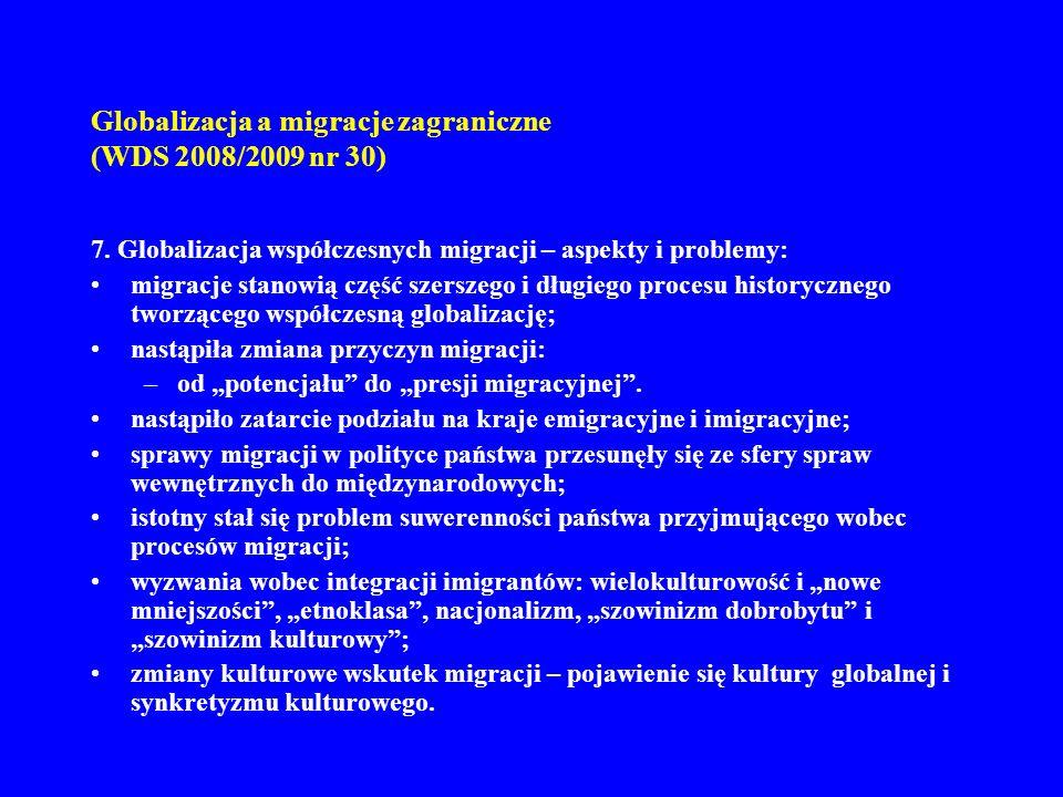 Globalizacja a migracje zagraniczne (WDS 2008/2009 nr 30) 7. Globalizacja współczesnych migracji – aspekty i problemy: migracje stanowią część szersze