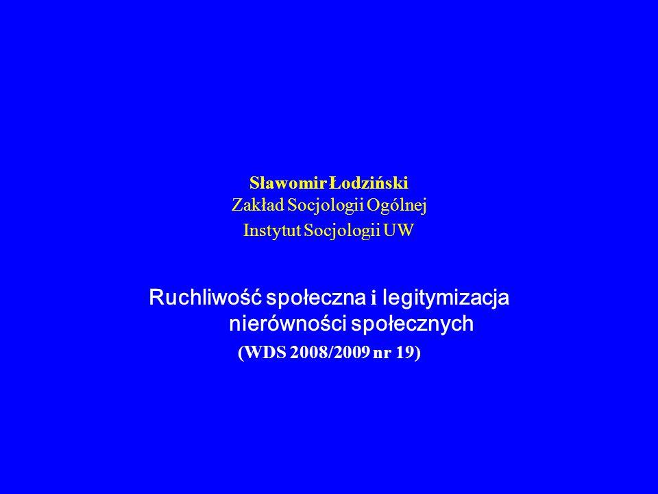 Sławomir Łodziński Zakład Socjologii Ogólnej Instytut Socjologii UW Ruchliwość społeczna i legitymizacja nierówności społecznych (WDS 2008/2009 nr 19)