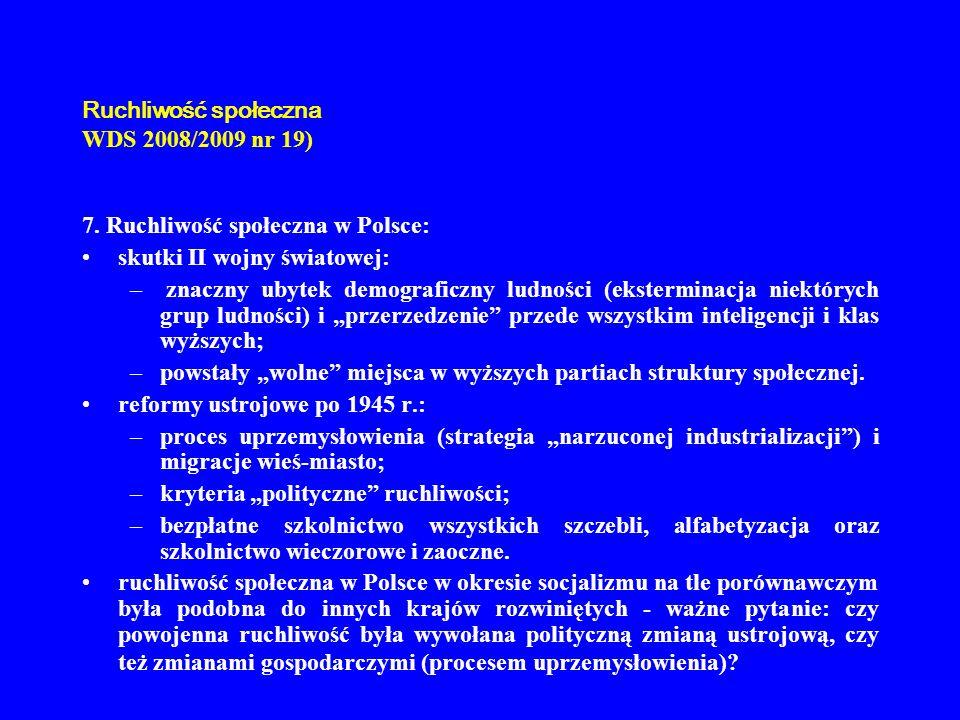 Ruchliwość społeczna WDS 2008/2009 nr 19) 7. Ruchliwość społeczna w Polsce: skutki II wojny światowej: – znaczny ubytek demograficzny ludności (ekster