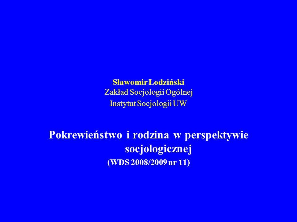 Sławomir Łodziński Zakład Socjologii Ogólnej Instytut Socjologii UW Pokrewieństwo i rodzina w perspektywie socjologicznej (WDS 2008/2009 nr 11)