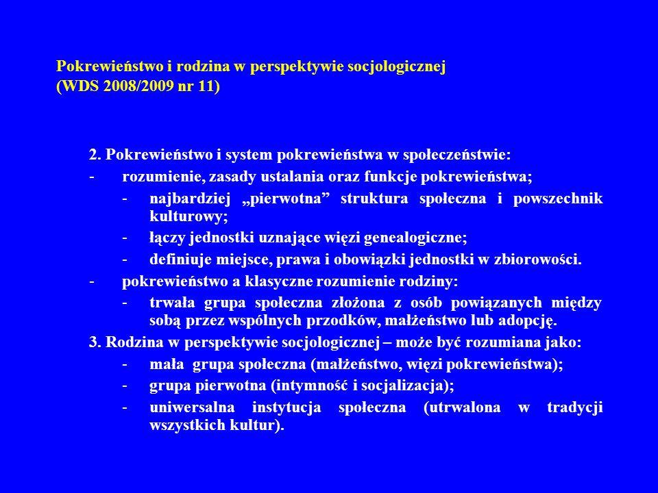 Pokrewieństwo i rodzina w perspektywie socjologicznej (WDS 2008/2009 nr 11) 2. Pokrewieństwo i system pokrewieństwa w społeczeństwie: -rozumienie, zas