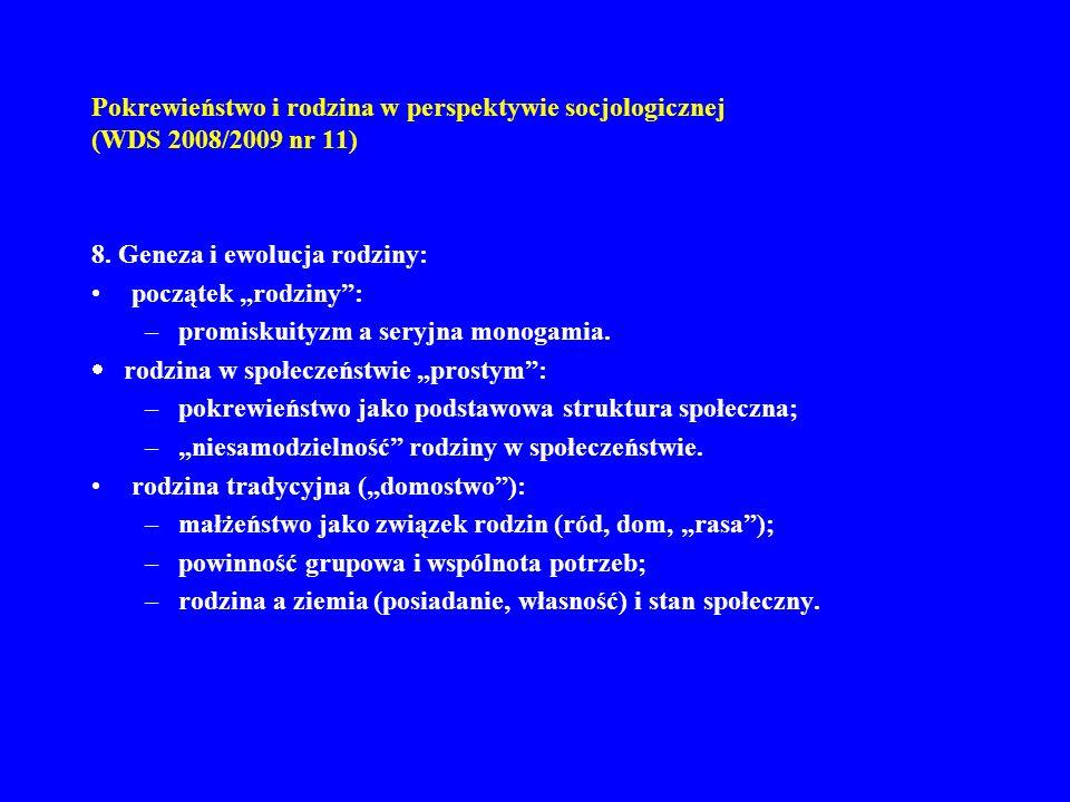 Pokrewieństwo i rodzina w perspektywie socjologicznej (WDS 2008/2009 nr 11) 8. Geneza i ewolucja rodziny: początek rodziny: –promiskuityzm a seryjna m