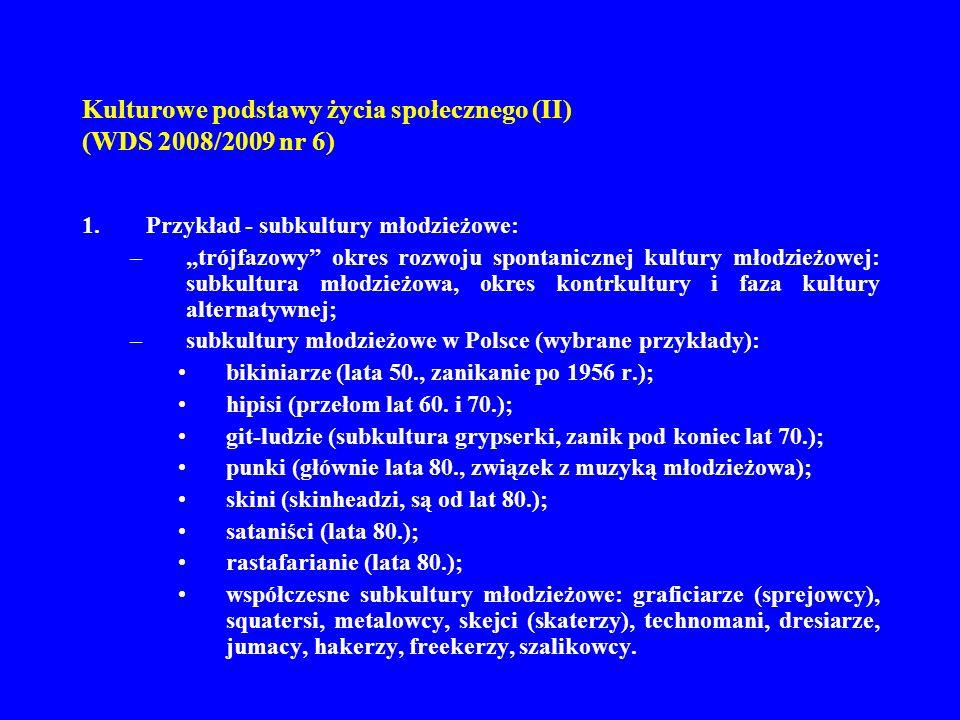 Kulturowe podstawy życia społecznego (II) (WDS 2008/2009 nr 6) 1.Przykład - subkultury młodzieżowe: –trójfazowy okres rozwoju spontanicznej kultury mł