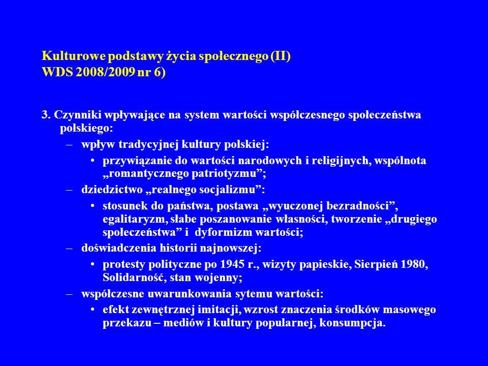 Kulturowe podstawy życia społecznego (II) WDS 2008/2009 nr 6) 3. Czynniki wpływające na system wartości współczesnego społeczeństwa polskiego: –wpływ