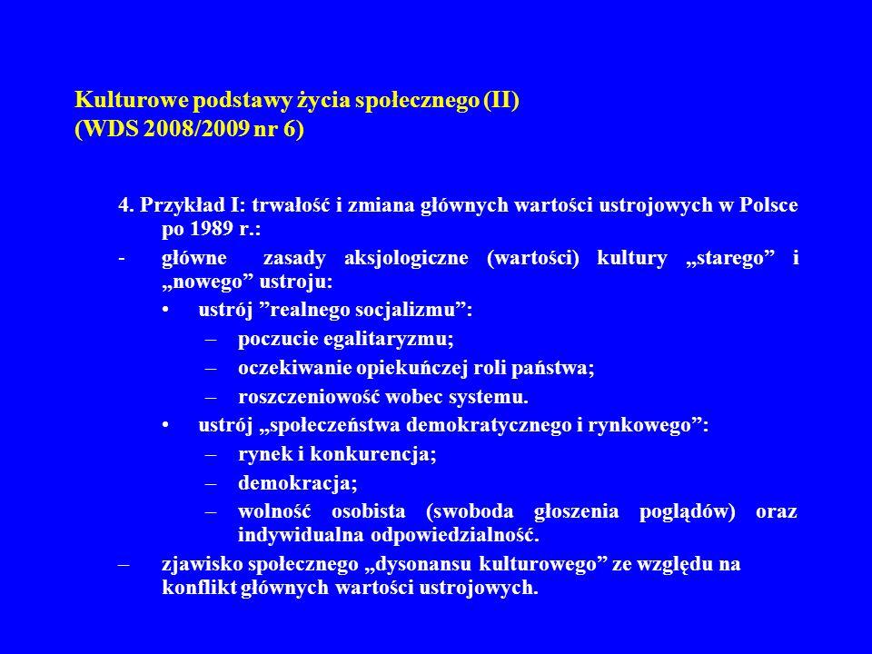 Kulturowe podstawy życia społecznego (II) (WDS 2008/2009 nr 6) 4. Przykład I: trwałość i zmiana głównych wartości ustrojowych w Polsce po 1989 r.: -gł