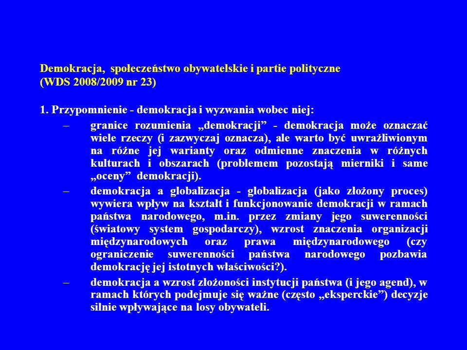 Demokracja, społeczeństwo obywatelskie i partie polityczne (WDS 2008/2009 nr 23) 1. Przypomnienie - demokracja i wyzwania wobec niej: –granice rozumie