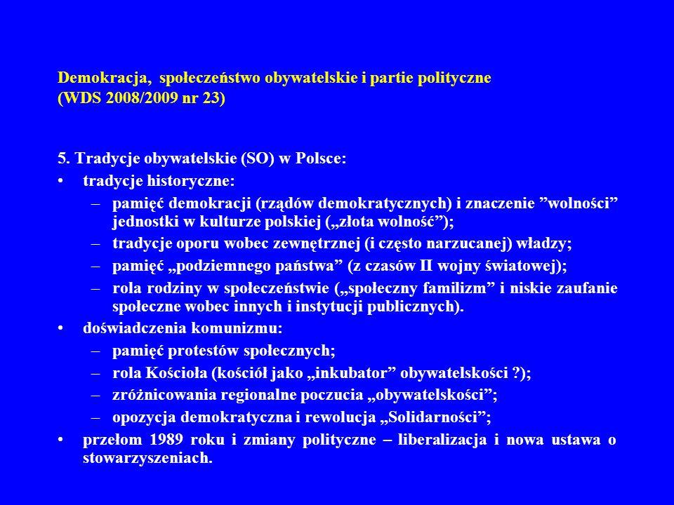 Demokracja, społeczeństwo obywatelskie i partie polityczne (WDS 2008/2009 nr 23) 5. Tradycje obywatelskie (SO) w Polsce: tradycje historyczne: –pamięć
