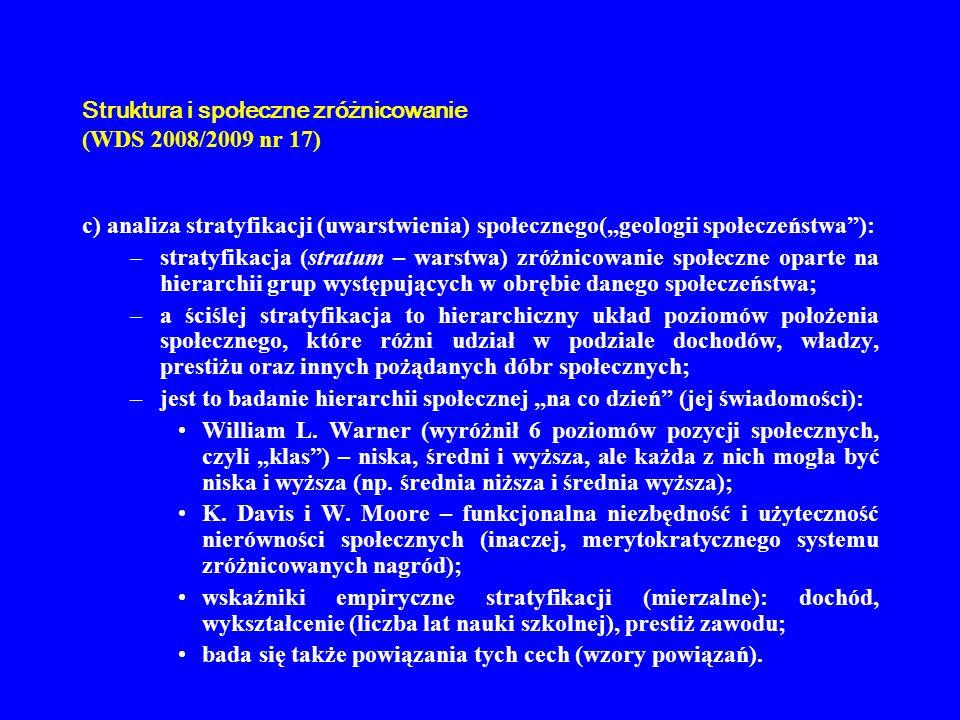 Struktura i społeczne zróżnicowanie (WDS 2008/2009 nr 17) c) analiza stratyfikacji (uwarstwienia) społecznego(geologii społeczeństwa): –stratyfikacja