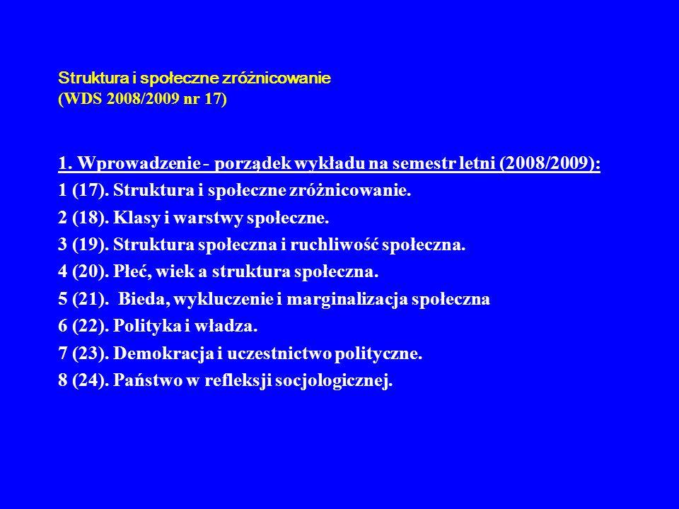 Struktura i społeczne zróżnicowanie (WDS 2008/2009 nr 17) 1. Wprowadzenie - porządek wykładu na semestr letni (2008/2009): 1 (17). Struktura i społecz
