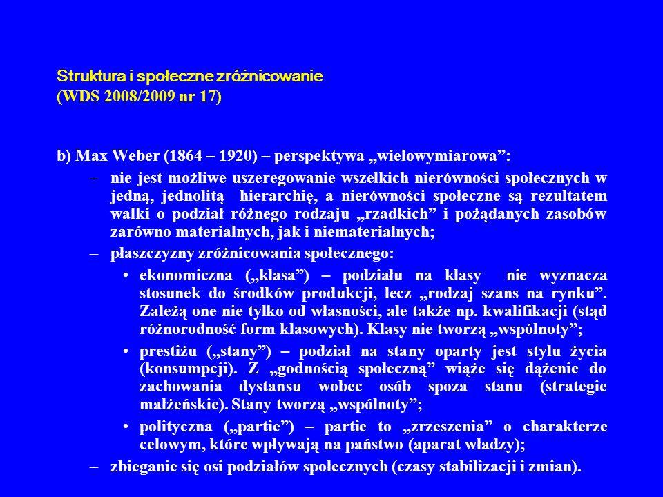 Struktura i społeczne zróżnicowanie (WDS 2008/2009 nr 17) b) Max Weber (1864 – 1920) – perspektywa wielowymiarowa: –nie jest możliwe uszeregowanie wsz