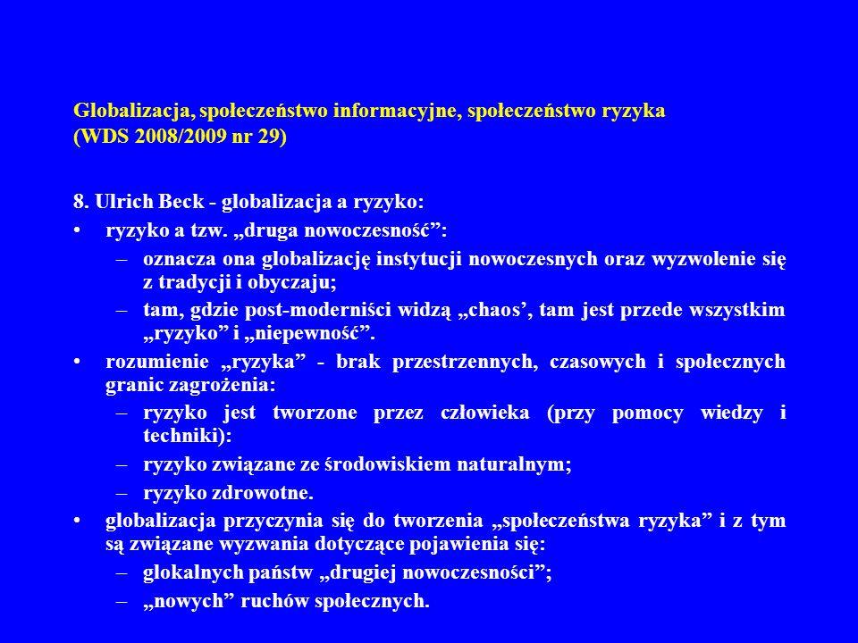 Globalizacja, społeczeństwo informacyjne, społeczeństwo ryzyka (WDS 2008/2009 nr 29) 8. Ulrich Beck - globalizacja a ryzyko: ryzyko a tzw. druga nowoc