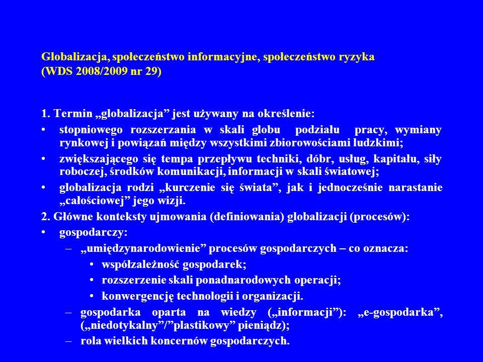 Globalizacja, społeczeństwo informacyjne, społeczeństwo ryzyka (WDS 2008/2009 nr 29) 1. Termin globalizacja jest używany na określenie: stopniowego ro