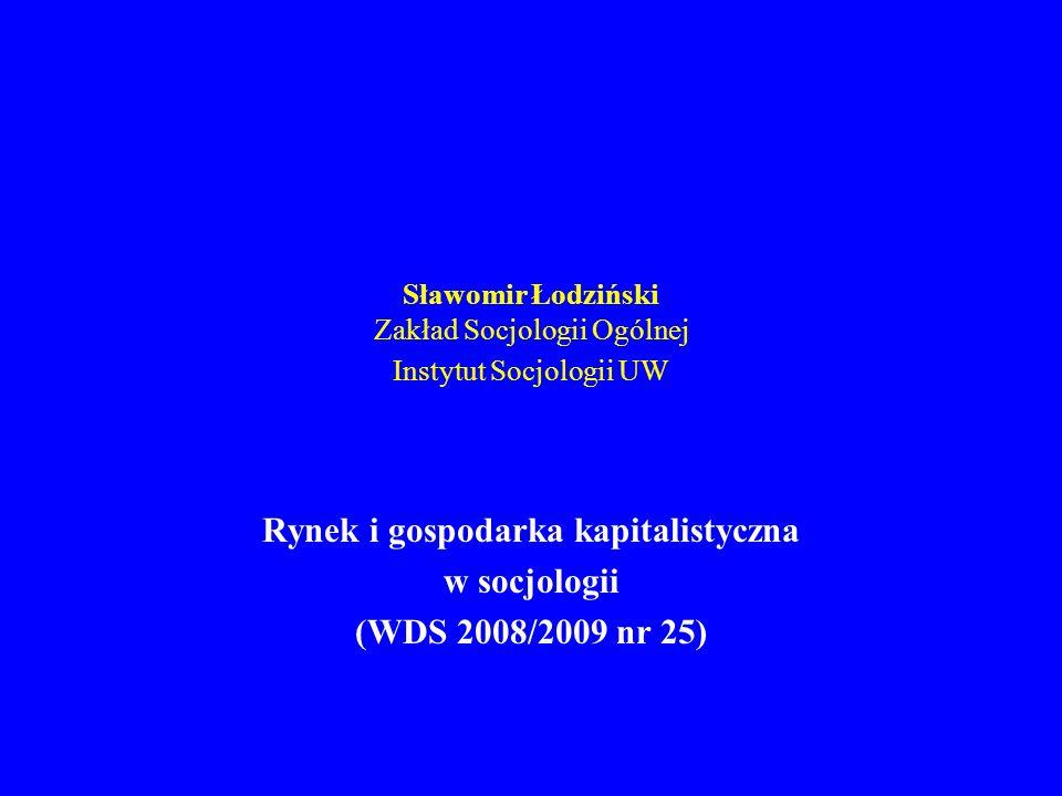 Sławomir Łodziński Zakład Socjologii Ogólnej Instytut Socjologii UW Rynek i gospodarka kapitalistyczna w socjologii (WDS 2008/2009 nr 25)